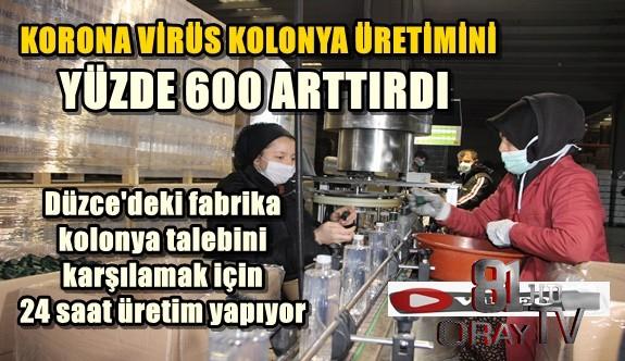 KORONA VİRÜS KOLONYA ÜRETİMİNİ YÜZDE 600 ARTTIRDI