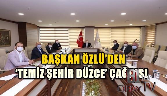 BAŞKAN ÖZLÜ'DEN 'TEMİZ ŞEHİR DÜZCE' ÇAĞRISI