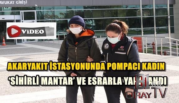 POMPACI KADIN 'SİHİRLİ MANTAR' VE ESRARLA YAKALANDI