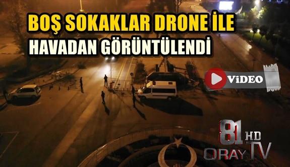 BOŞ SOKAKLAR DRONE İLE HAVADAN GÖRÜNTÜLENDİ