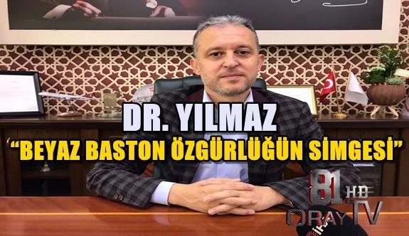 """DR. YILMAZ, """"BEYAZ BASTON ÖZGÜRLÜĞÜN SİMGESİ"""""""