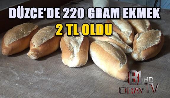 DÜZCE'DE 220 GRAM EKMEK 2 TL OLDU