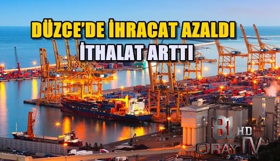 DÜZCE'DE İHRACAT AZALDI, İTHALAT ARTTI