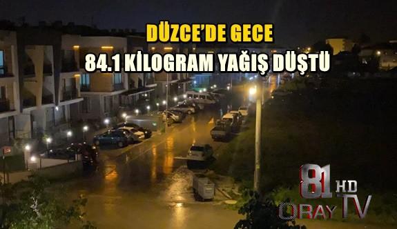 DÜZCE'DE GECE 84.1 KİLOGRAM YAĞIŞ DÜŞTÜ