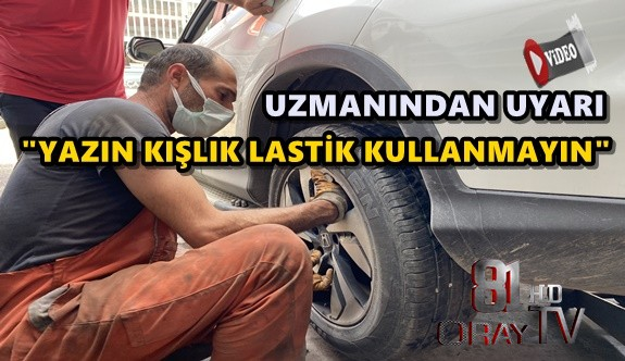 """UZMANDAN """"YAZIN KIŞLIK LASTİK KULLANMAYIN"""" UYARISI"""
