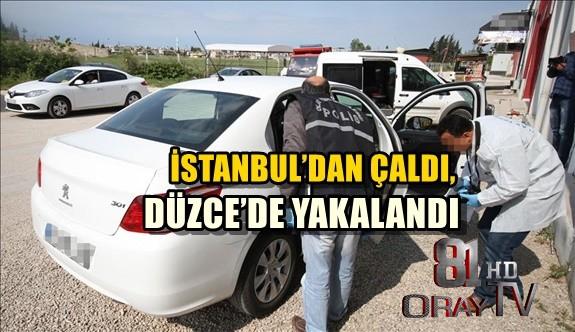 İSTANBUL'DAN ÇALDI, DÜZCE'DE YAKALANDI
