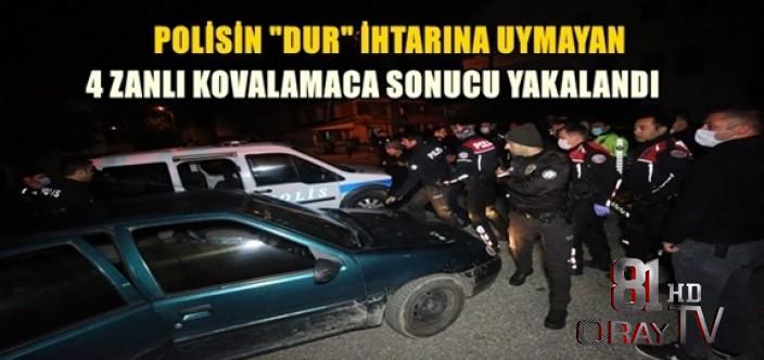 """POLİSİN """"DUR"""" İHTARINA UYMAYAN 4 ZANLI KOVALAMACA SONUCU YAKALANDI"""