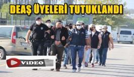 DEAŞ ÜYELERİ TUTUKLANDI