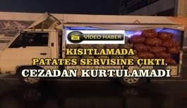 KISITLAMADA PATATES SERVİSİNE ÇIKTI, CEZADAN KURTULAMADI