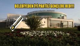 BELEDİYEDEN İYİ PARTİLİ GENÇLERE RED!!!
