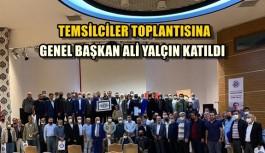TEMSİLCİLER TOPLANTISINA GENEL BAŞKAN ALİ YALÇIN KATILDI