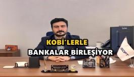 KOBİ'LERLE BANKALAR BİRLEŞİYOR