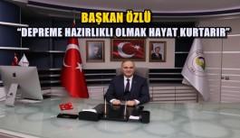 """BAŞKAN ÖZLÜ """"DEPREME HAZIRLIKLI OLMAK HAYAT KURTARIR"""""""