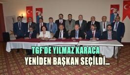 TGF'DE YILMAZ KARACA YENİDEN BAŞKAN...